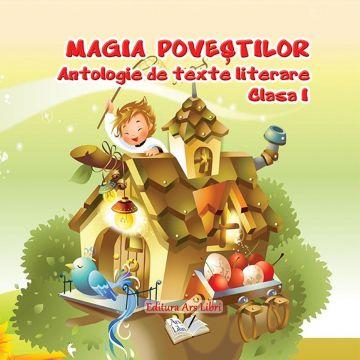 Magia povestilor - Antologie de texte literare - Clasa I