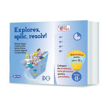 """""""Carte activa Explorez, aplic, rezolv! – Culegere de probleme, teste și resurse pentru portofoliu, Clasa a V-a, Partea a II-a"""" (Sigma)"""