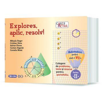 """""""Carte activa Explorez, aplic, rezolv! – Culegere de probleme, teste și resurse pentru portofoliu, Clasa a VI-a, Partea a II-a"""" (Sigma)"""