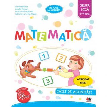 Matematică. Caiet de activități. Grupa mică 3-4 ani. Aprobat de MEN prin ordinul 3022/08.01.2018 (Litera)