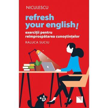 Refresh your english! Exerciții pentru reîmprospătarea cunoștințelor (Niculescu)