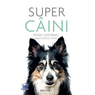 Super caini - Povesti adevarate despre curajul canin