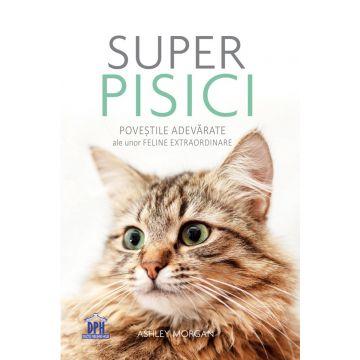 Super pisici - Povestile adevarate ale unor feline extraordinare