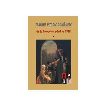 Teatrul istoric romanesc de la inceputuri pana la 1918 (vol.1) (Minerva)