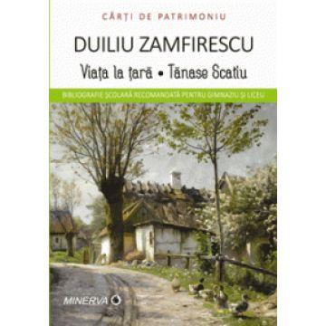 Carti de patrimoniu - Viata la tara. Tanase Scatiu - Duiliu Zamfirescu (Aramis)