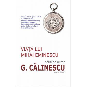 Viata lui Mihai Eminescu-George Calinescu (Cartex)