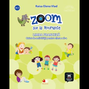 Zoom sur la Roumanie. Limba franceza. Caiet de activitati pentru clasa a II-a (Litera)