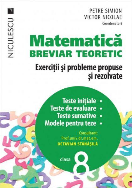 Matematica Clasa A VIII A Breviar Teoretic Cu Exercitii Si Probleme Propuse Si Rezolvate Teste Initiale Teste De Evaluare Teste Sumative Modele